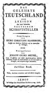 Das gelehrte Teutschland oder Lexikon der jetzt lebenden teutschen Schriftsteller: Register. 12