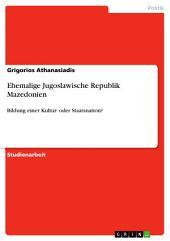 Ehemalige Jugoslawische Republik Mazedonien: Bildung einer Kultur- oder Staatsnation?
