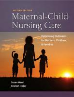Maternal Child Nursing Care Optimizing Outcomes for Mothers  Children    Families PDF