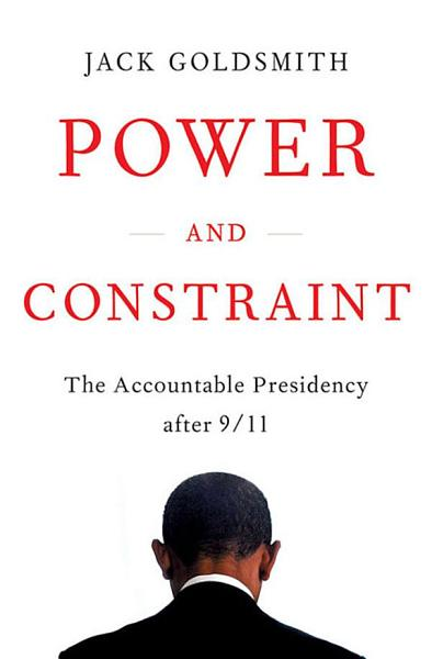 Download Power and Constraint  The Accountable Presidency After 9 11 Book