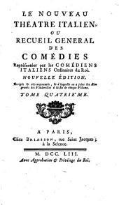Le nouveau théâtre italien; ou, Recueil général des comédies représentées par les comédiens italiens ordinaires du roi ...