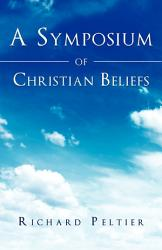 A Symposium Of Christian Beliefs Book PDF