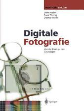 Digitale Fotografie: Von der Praxis zu den Grundlagen