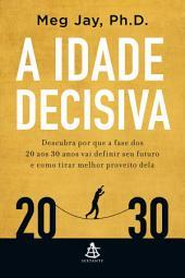 A idade decisiva: Descubra por que a fase dos 20 aos 30 anos vai definir seu futuro e como tirar melhor proveito dela