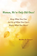 Women  We re Only Old Once