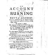 An Account of the burning of the city of London, as it was publish'd ... 1666. To which is added the opinion of Dr Kennet ... and that of Dr Eachard ... The third edition