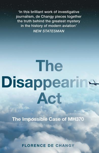 Download The Disappearing Act  The Impossible Case of MH370 Book