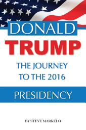 Donald Trump the Journey to the 2016 Presidency