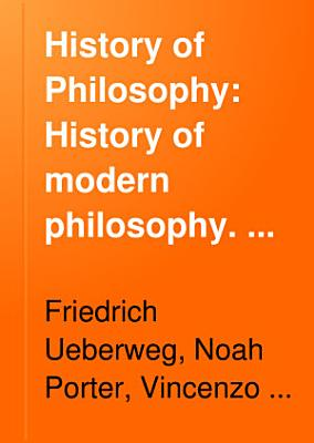 History of Philosophy  History of modern philosophy  With additions by the translator  an appendix on English and American philosophy by Noah Porter  and an appendix on Italian philosophy by Vincenzo Botta PDF