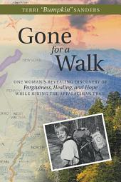 Gone for a Walk: One Woman's Revealing Discovery of Forgiveness, Healing, and Hope While Hiking the Appalachian Trail