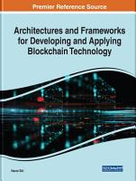 Architectures and Frameworks for Developing and Applying Blockchain Technology PDF