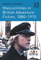 Masculinities in British Adventure Fiction  1880   1915 PDF
