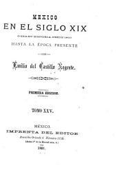 México en el siglo XIX, o sea su historia desde 1800 hasta la época presente: Volumen 25
