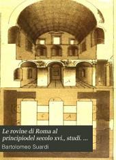 Le rovine di Roma al principiodel secolo xvi., studi. Da un MS. di 80 tavole fotocromolitogr. da A. della Croce con prefazione e note di G. Mongeri