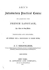 Ahn's Introductory Practical Course to Acquire the French Language: By a Short and Easy Method