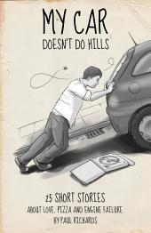 My Car Doesn't Do Hills: 25 Short Stories About Love, Pizza and Engine Failure