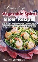 Amazing Vegetable Spiral Slicer Recipes