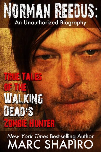 Download Norman Reedus  True Tales of The Walking Dead   s Zombie Hunter Book