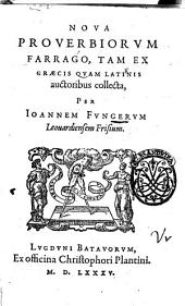 Noua prouerbiorum farrago, tam ex Graecis quam Latinis auctoribus collecta, per Ioannem Fungerum Leouardiensem Frisium