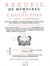 Recueil de mémoires, ou, Collection de piéces académiques: concernant la médecine, l'anatomie & la chirurgie, la chymie, la physique expérimentale, la botanique & l'histoire naturelle ...