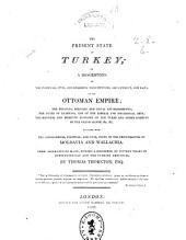 The Present State of Turkey, Or, A Description of the Political, Civil and Religious Constitution, Government and Laws of the Ottoman Empire ...