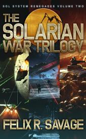 The Solarian War Trilogy (Sol System Renegades Volume II): Three full-length thrilling science fiction novels