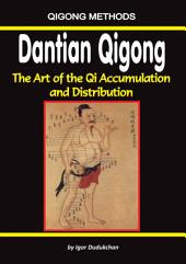 Dantian Qigong: The Art of the Qi Accumulation and Distribution