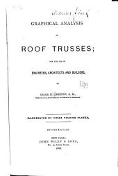 Graphical Analysis of Roof Trusses: For the Use of Engineers, Architects and Builders, Volume 25
