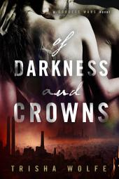 Of Darkness and Crowns: A Goddess Wars Novel