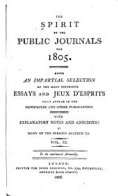 The Spirit of the Public Journals: Being an Impartial Selection of the Most Exquisite Essays and Jeux D'esprits, Principally Prose, that Appear in the Newspapers and Other Publications, Volume 9