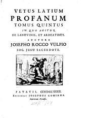 Vetus Latium Profanum: In Quo Agitur De Lanuvinis, Et Ardeatibus, Volume 5