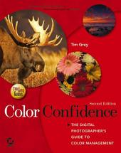 Color Confidence: The Digital Photographer's Guide to Color Management, Edition 2