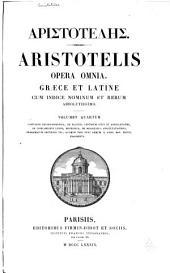 Aristotelis Opera omnia: Graece et latine cum indice nominum et rerum absolutissimo. ...