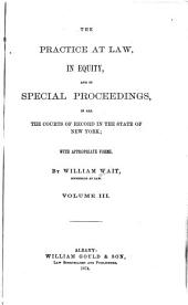 The Practice at Law: In Equity, and in Special Proceedings, in All the Courts of Record in the State of New York; with Appropriate Forms, Volume 3