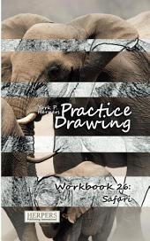 Practice Drawing - Workbook 26: Safari
