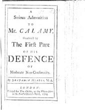 A Serious Admonition to Mr. Calamy, Occasion'd by the First Part of His Defence of Moderate Non-conformity