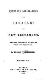 Notes and Illustrations of the Parables of the New Testament: Arranged According to the Time in which They Were Spoken