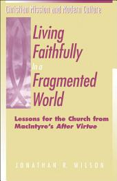 "Living Faithfully in a Fragmented World: Lessons for the Church from MacIntyre's ""After Virtue"""