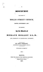 A Discourse Delivered in Hollis Street Church, Boston, September 2, 1827: Occasioned by the Death of Horace Holley, LL. D., Late President of Transylvania University