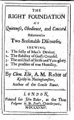 The Right Foundation of Quietness, Obedience, and Concord. Discovered in Two ... Discourses [on Prov. Xix. 21 and Phil. Ii. 3], Etc