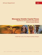 Managing Volatile Capital Flows: Experiences and Lessons for Sub-Saharan African Frontier Markets