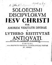 Soloecismi discipulorum Iesu Christi [i.e. the writers of the New Testament] per amorem veritatis divinae a Luthero restitutae antiquati. [By Johann Conrad Schwartz.]