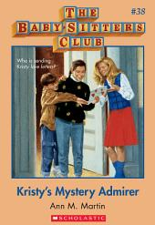 The Baby-Sitters Club #38: Kristy's Mystery Admirer