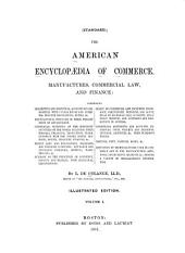 The American Encyclopaedia of Commerce, Manufactures, Commercial Law, and Finance: Volume 1
