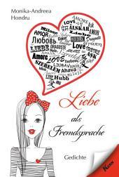 Liebe als Fremdsprache: Gedichte