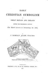 Early Christian Symbolism in Great Britain and Ireland Before the Thirteenth Century: The Rhind Lectures in Archaeology for 1885