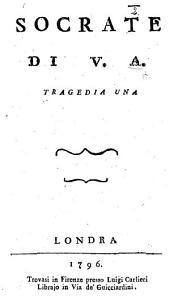 Socrate di V* A* [ie. Vittorio Alfieri]. Tragedia una del conte Vittorio Alfieri da Asti [or rather, a parody of his work. By G. Viani G. Sauh and G. Mollo. With the collaboration of G. Sanseverino?]