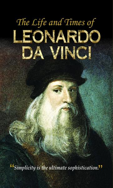 The Life and Times of Leonardo Da Vinci