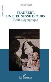 Flaubert, une jeunesse d'ours: Récit biographique