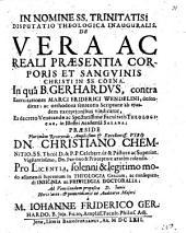 Disputatio Theologica Inauguralis, De VEra Ac Reali Praesentia Corporis Et Sanguinis Christi In SS. Coena
